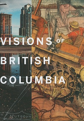 Visions of British Columbia: A Landscape Manual - Grenville, Bruce (Editor), and Steedman, Scott (Editor)