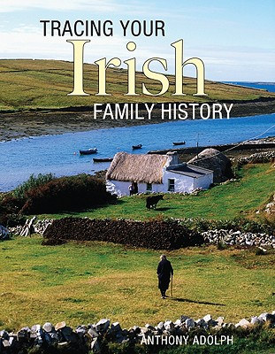 Tracing Your Irish Family History - Adolph, Anthony, and Tubridy, Ryan (Foreword by)