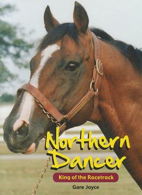 Northern Dancer: King of the Racetrack - Joyce, Gare
