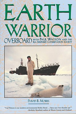 Earth Warrior: Overboard with Paul Watson and the Sea Shepherd Conservation Society - Morris, David B