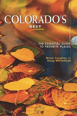 Colorado's Best: The Essential Guide to Favorite Places - Caughey, Bruce, and Whitehead, Doug, and Monahan, Tamra