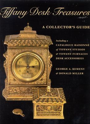 Tiffany Desk Treasures: A Collector's Guide Including a Catalogue Raisonne of Tiffany Studios and Tiffany Furnaces Desk Accessories - Kemeny, George A, and Kemeny Georgea, and Miller, Donald