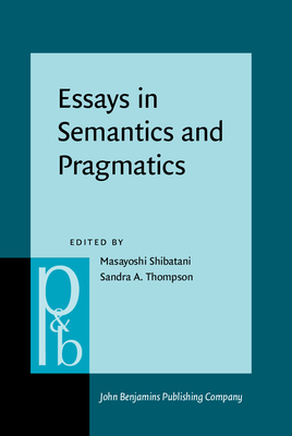 Essays in Semantics and Pragmatics: In Honor of Charles J Fillmore - Shibatani, Masayoshi, Professor (Editor), and Thompson, Sandra A, Prof. (Editor)