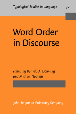 Word Order in Discourse - Downing, Pamela (Editor), and Noonan, Michael (Editor)