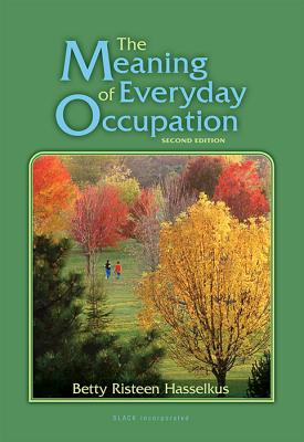 The Meaning of Everyday Occupation - Hasselkus, Betty R