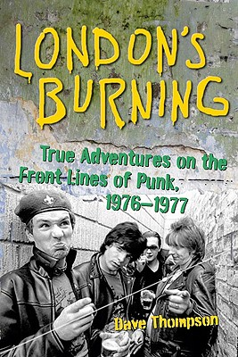 London's Burning: True Adventures on the Frontlines of Punk, 1976-1977 - Thompson, Dave