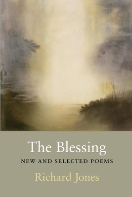The Blessing: New and Selected Poems - Jones, Richard