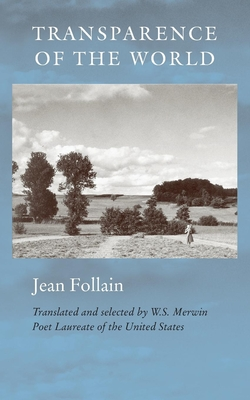 Transparence of the World - Follain, Jean, and Merwin, W S (Translated by)