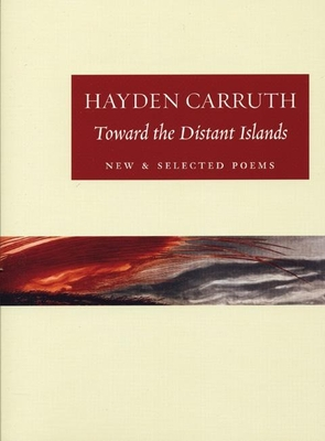 Toward the Distant Islands: New & Selected Poems - Carruth, Hayden, and Hamill, Sam (Editor)