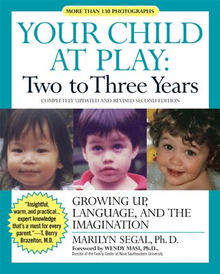 Your Child at Play: Two to Three Years: Growing Up, Language, and the Imagination - Segal, Marilyn, Ph.D., and Masi, Wendy, Dr., PH.D (Foreword by)