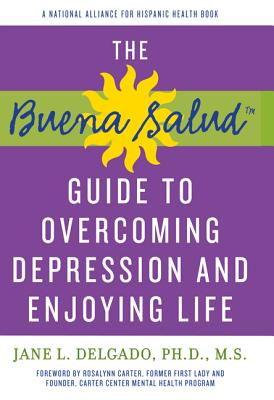 Buena Salud Guide to Overcoming Depression and Enjoying Life - Delgado, Jane L, and Carter, Rosalynn, Mrs. (Introduction by)