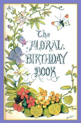 The Floral Birthday Book: Flowers and Their Emblems - Applewood Books (Creator)