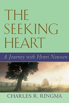 The Seeking Heart: A Journey with Henri Nouwen - Ringma, Charles