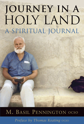 Journey in a Holy Land: A Spiritual Journal - Pennington, M Basil, Father, O.C.S.O., and Keating, Thomas (Preface by)