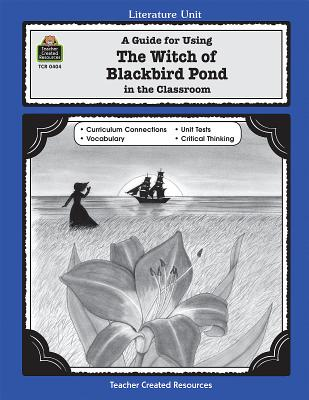 A Guide for Using the Witch of Blackbird Pond in the Classroom - Herweck, Dona, and Rice, Dona Herweck