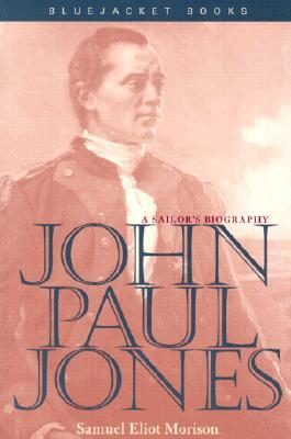 John Paul Jones: A Sailor's Biography - Morison, Samuel Eliot, and Bradford, James C (Introduction by)
