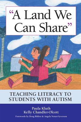 A Land We Can Share: Teaching Literacy to Students with Autism - Kluth, Paula, PhD, and Chandler-Olcott, Kelly, and Biklen, Douglas (Foreword by)