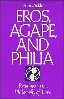 Eros, Agape and Philia: Readings in the Philosophy of Love - Soble, Alan (Editor)