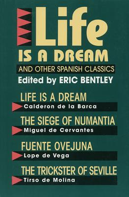Life Is a Dream and Other Spanish Classics - Bentley, Eric, Professor (Editor), and Campbell, Roy (Translated by), and Hal Leonard Publishing Corporation (Creator)