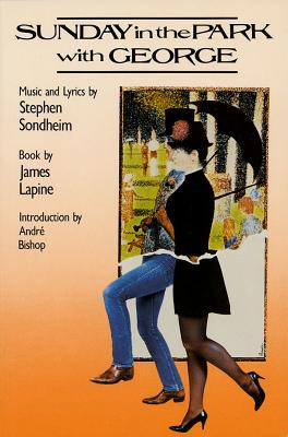 Sunday in the Park with George - Lapine, James, Professor, and Sondheim, Stephen (Composer), and Bishop, Andre (Introduction by)