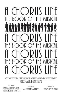 A Chorus Line: The Complete Book of the Musical - Bennett, Michael, and Kirkwood, James, and Dante, Nicholas