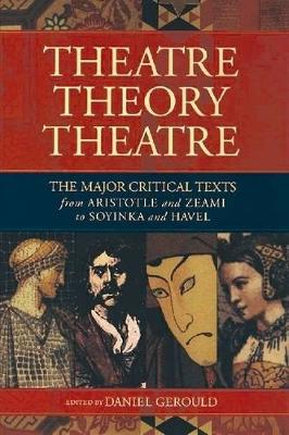 Theatre/Theory/Theatre: The Major Critical Texts from Aristotle and Zeami to Soyinka and Havel - Gerould, Daniel (Introduction by)