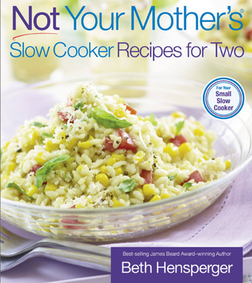 Not Your Mother's Slow Cooker Recipes for Two: For the Small Slow Cooker - Hensperger, Beth