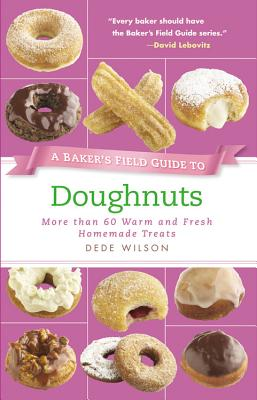 A Baker's Field Guide to Doughnuts: More Than 60 Warm and Fresh Homemade Treats - Wilson, Dede