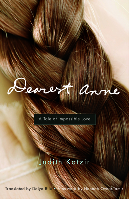 Dearest Anne: A Tale of Impossible Love - Katzir, Judith, and Bilu, Dalya (Translated by)