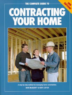 The Complete Guide to Contracting Your Home - McGuerty, David, and Lester, Kent, and McGuerty, Dave