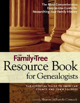 The Family Tree Resource Book for Genealogists - Carmack, Sharon DeBartolo, C.G.R.S. (Editor), and Nevius, Erin (Editor)