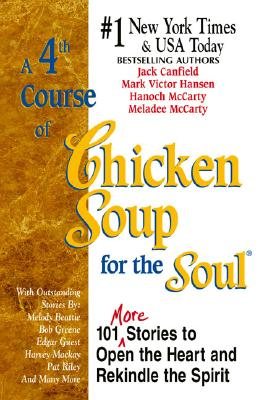 A 4th Course of Chicken Soup for the Soul - Canfield, Jack (Editor), and McCarty, Meladee (Editor), and McCarty, Hanoch (Editor)