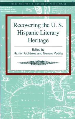 Recovering the U.S. Hispanic Literary Heritage - Gutierrez, Ramon A (Editor), and Padilla, Genaro M (Editor)
