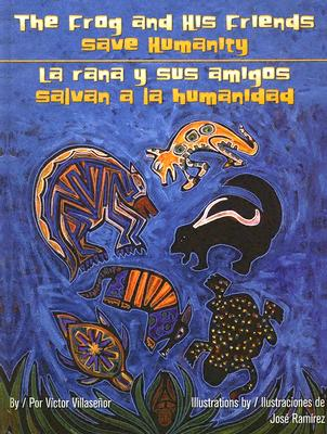 Frog and His Friends Save Humanity/La Rana y Sus Amigos Salvan ALA Humanidad - Villasenor, Victor, and Ramirez, Jose (Illustrator), and Ochoa, Edna (Translated by)