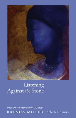 Listening Against the Stone: Selected Essays - Miller, Brenda