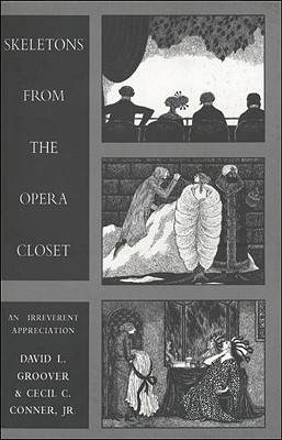 Skeletons from the Opera Closet - Groover, David, and Conner, C C