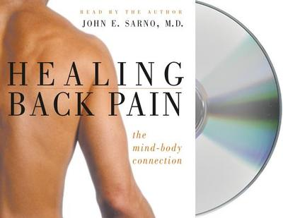 Healing Back Pain: The Mind-Body Connection - Sarno, John E, Dr., M.D. (Read by)