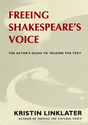 Freeing Shakespeare's Voice: The Actor's Guide to Talking the Text - Linklater, Kristin