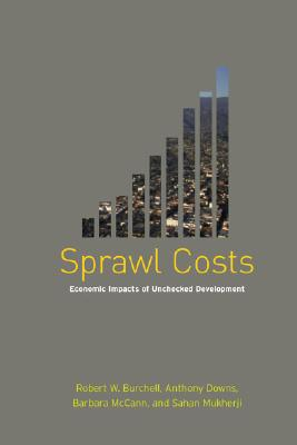 Sprawl Costs: Economic Impacts of Unchecked Development - Burchell, Robert W, and Downs, Anthony, and Mukherji, Sahan