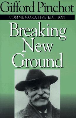 Breaking New Ground - Pinchot, Gifford, and Miller, Char (Introduction by), and Sample, V Alaric (Introduction by)