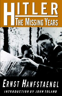 Hitler: The Missing Years - Hanfstaengl, Ernst, and Toland, John (Designer)