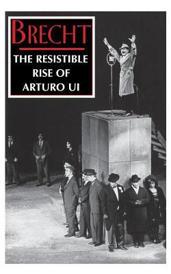 The Resistible Rise of Arturo Ui - Brecht, Bertolt, and Willett, John (Editor), and Manheim, Ralph (Editor)