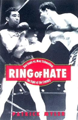 Ring of Hate: Joe Louis vs. Max Schmeling: The Fight of the Century - Myler, Patrick