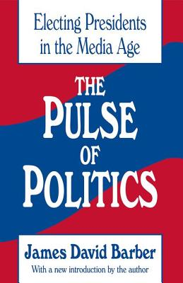 The Pulse of Politics: Electing Presidents in the Media Age - Barber, James David