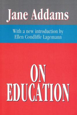 On Education - Addams, Jane, and Lagemann, Ellen Condliffe (Editor)