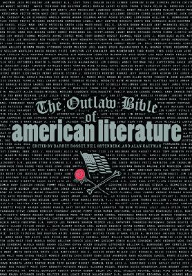 The Outlaw Bible of American Literature - Rosset, Barney (Editor), and Kaufmann, Alan (Editor), and Ortenberg, Neil (Editor)