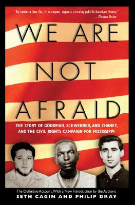 We Are Not Afraid: The Story of Goodman, Schwerner, and Chaney and the Civil Rights Campaign for Mississippi - Cagin, Seth, and Dray, Philip