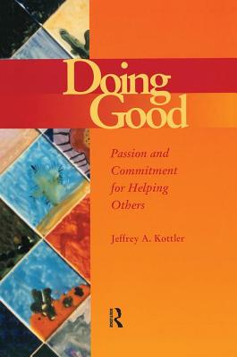 Doing Good: Passion and Commitment for Helping Others - Kottler, Jeffrey A, Dr., PhD, and Kottler, Jefferey