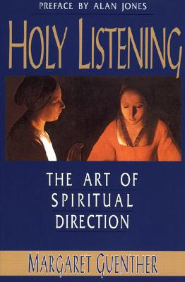 Holy Listening: The Art of Spiritual Direction - Guenther, Margaret
