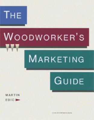 The Woodworker's Marketing Guide - Edic, Martin